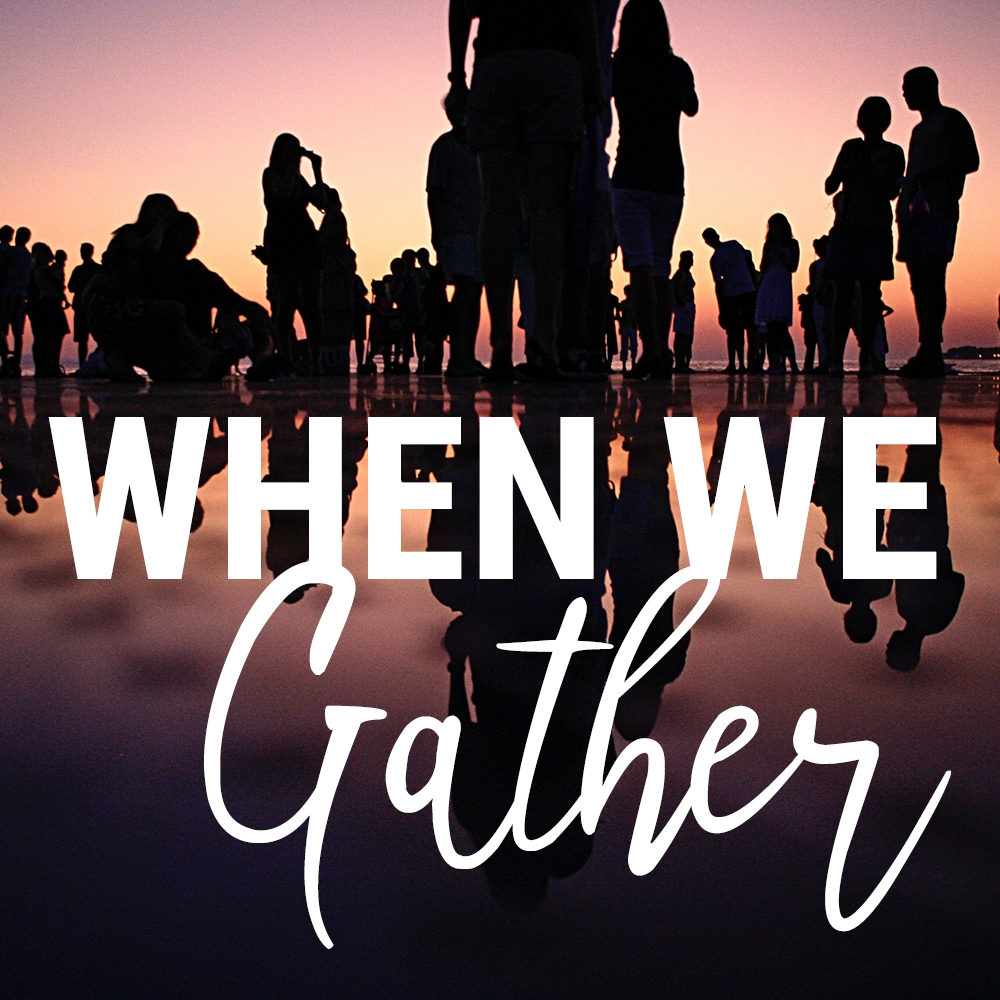 When We Gather